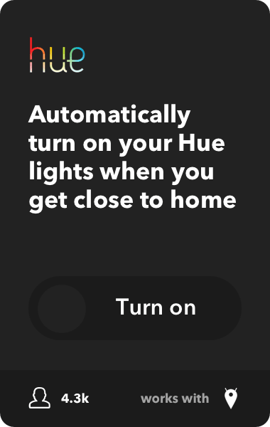Automatically turn on your Hue lights when you get close to home.
